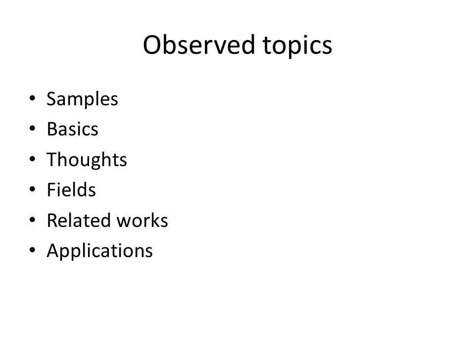 Observed topics Samples Basics Thoughts Fields Related works Applications