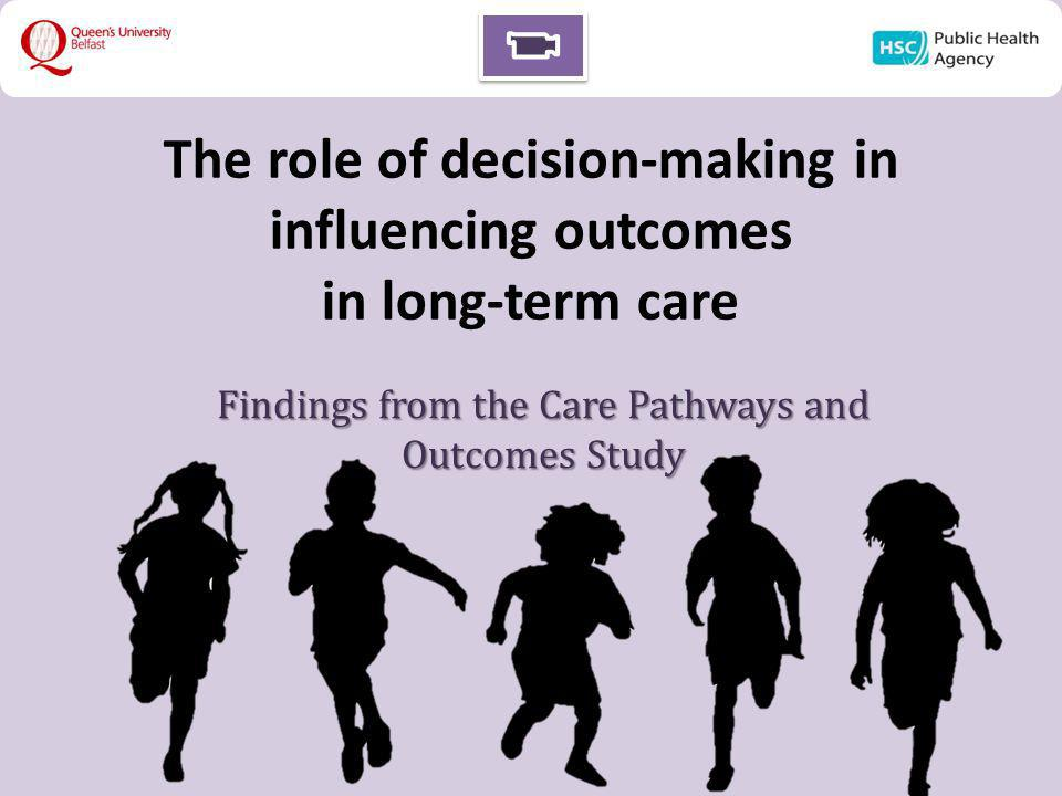 The role of decision-making in influencing outcomes in long-term care Findings from the Care Pathways and Outcomes Study