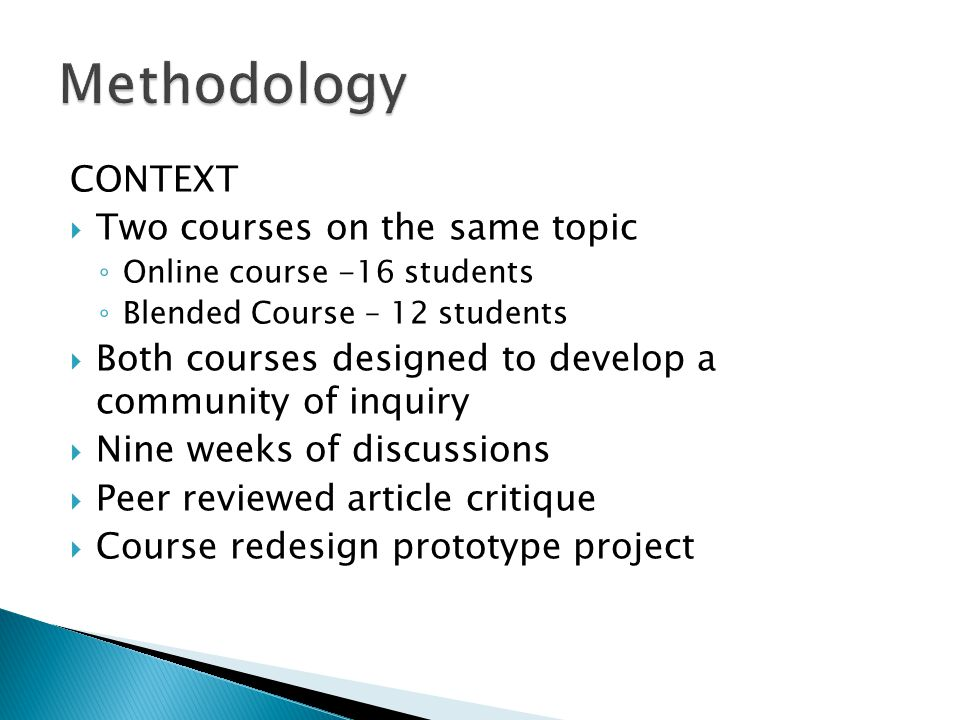 CONTEXT Two courses on the same topic Online course -16 students Blended Course – 12 students Both courses designed to develop a community of inquiry