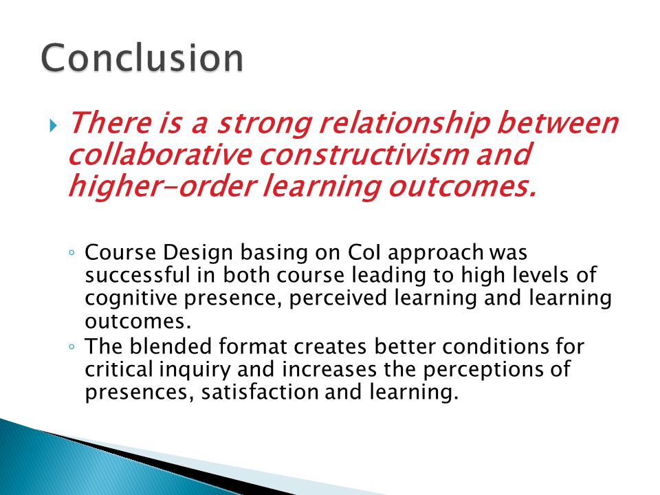 There is a strong relationship between collaborative constructivism and higher-order learning outcomes. Course Design basing on CoI approach was succe
