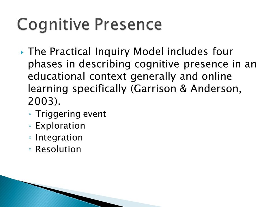The Practical Inquiry Model includes four phases in describing cognitive presence in an educational context generally and online learning specifically