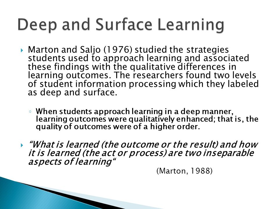 Marton and Saljo (1976) studied the strategies students used to approach learning and associated these findings with the qualitative differences in le