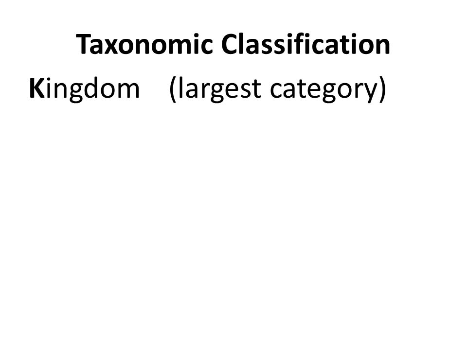 Taxonomic Classification Kingdom(largest category)