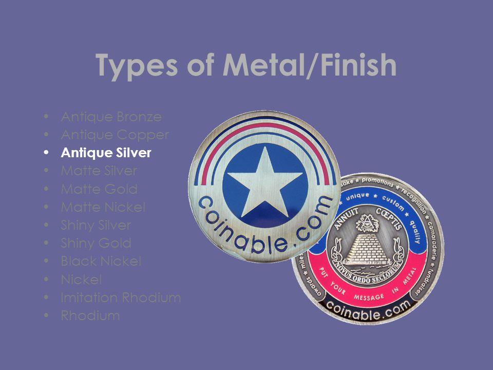 Types of Metal/Finish Antique Bronze Antique Copper Antique Silver Matte Silver Matte Gold Matte Nickel Shiny Silver Shiny Gold Black Nickel Nickel Imitation Rhodium Rhodium