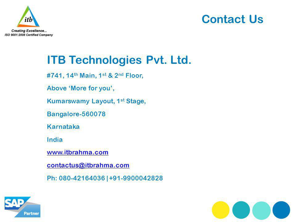 Contact Us ITB Technologies Pvt. Ltd. #741, 14 th Main, 1 st & 2 nd Floor, Above More for you, Kumarswamy Layout, 1 st Stage, Bangalore-560078 Karnata