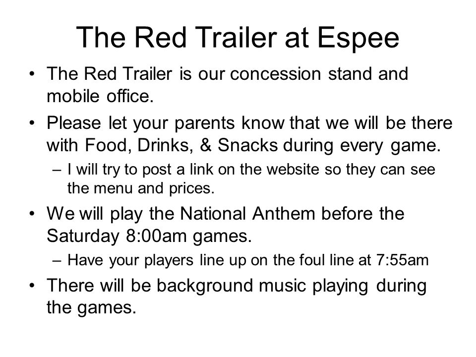 The Red Trailer at Espee The Red Trailer is our concession stand and mobile office. Please let your parents know that we will be there with Food, Drin