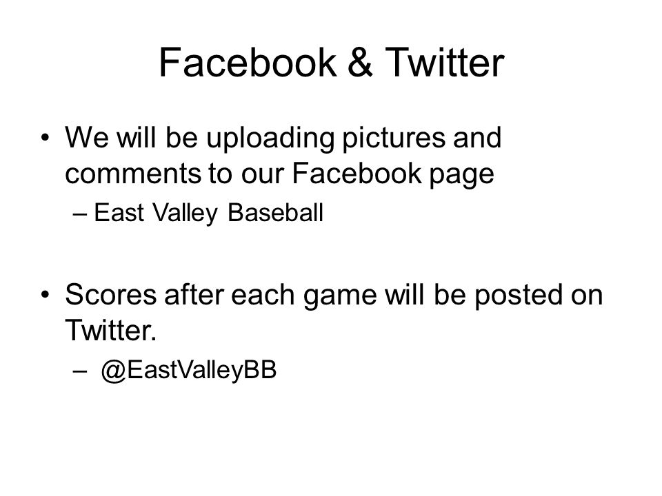 Facebook & Twitter We will be uploading pictures and comments to our Facebook page –East Valley Baseball Scores after each game will be posted on Twit