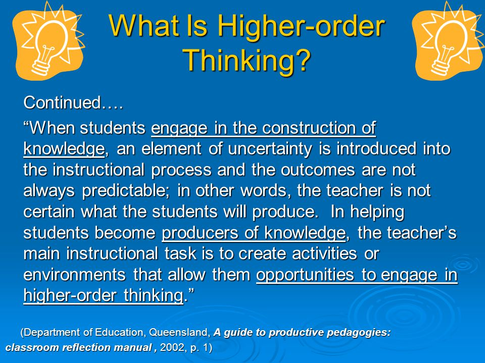 What Is Higher-order Thinking? Higher-order thinking by students involves the transformation of information and ideas. This transformation occurs when