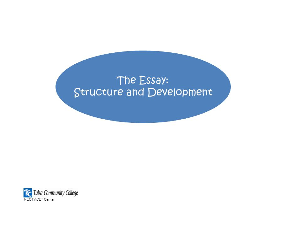 The Essay: Structure and Development NEC FACET Center