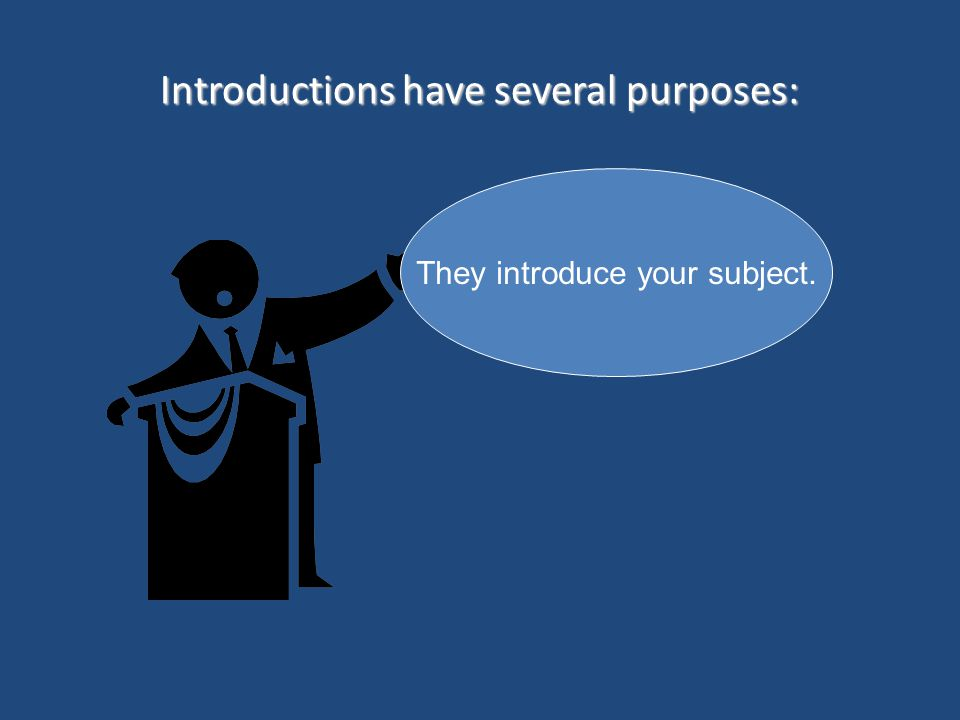 Introductions have several purposes: They introduce your subject.