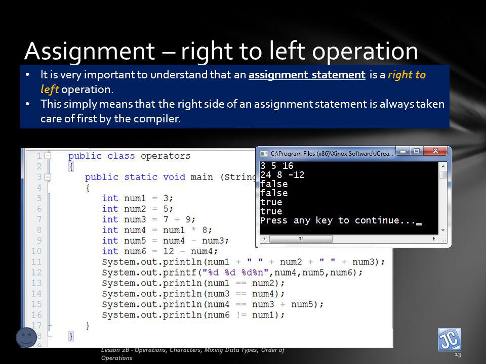 Assignment – right to left operation Lesson 2B - Operations, Characters, Mixing Data Types, Order of Operations 13 It is very important to understand