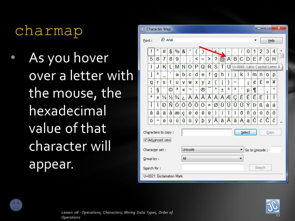 charmap Lesson 2B - Operations, Characters, Mixing Data Types, Order of Operations 27 As you hover over a letter with the mouse, the hexadecimal value