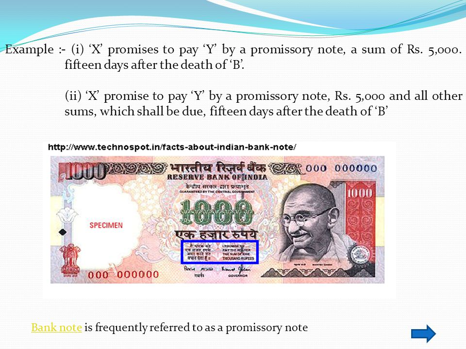 Example :- (i) X promises to pay Y by a promissory note, a sum of Rs. 5,000. fifteen days after the death of B. (ii) X promise to pay Y by a promissor