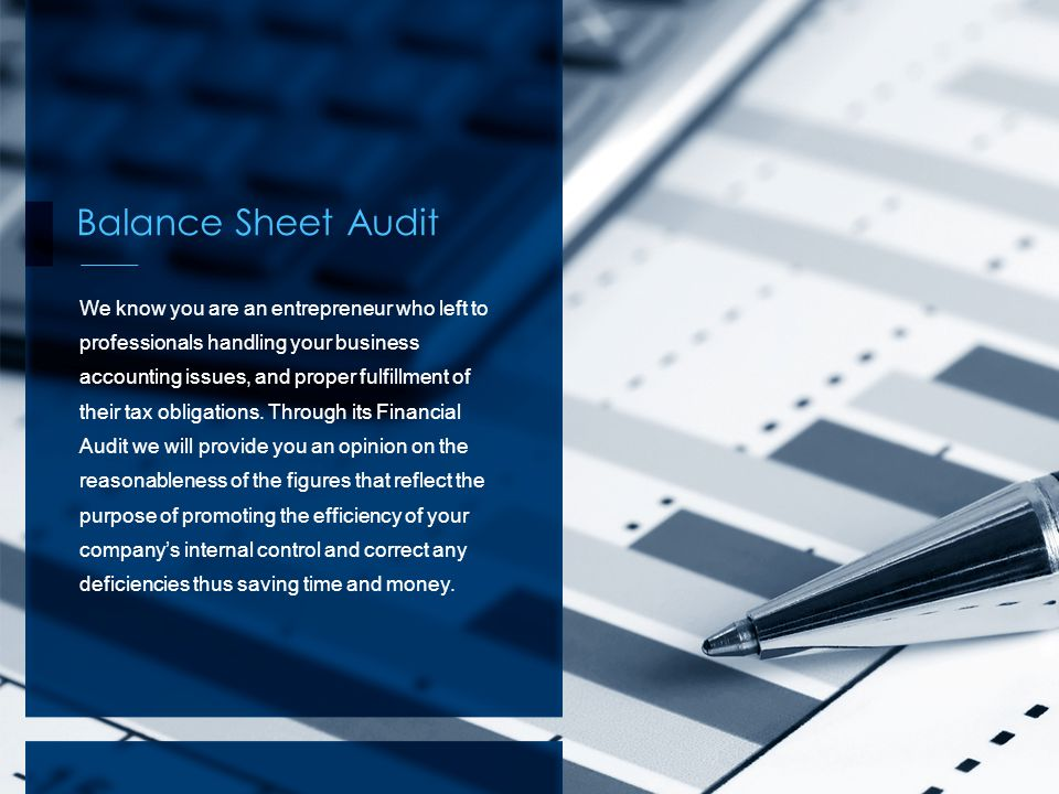 Balance Sheet Audit We know you are an entrepreneur who left to professionals handling your business accounting issues, and proper fulfillment of their tax obligations.