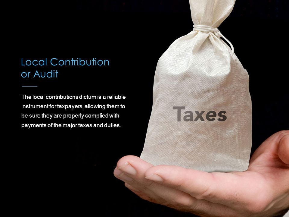 Local Contribution or Audit The local contributions dictum is a reliable instrument for taxpayers, allowing them to be sure they are properly complied with payments of the major taxes and duties.