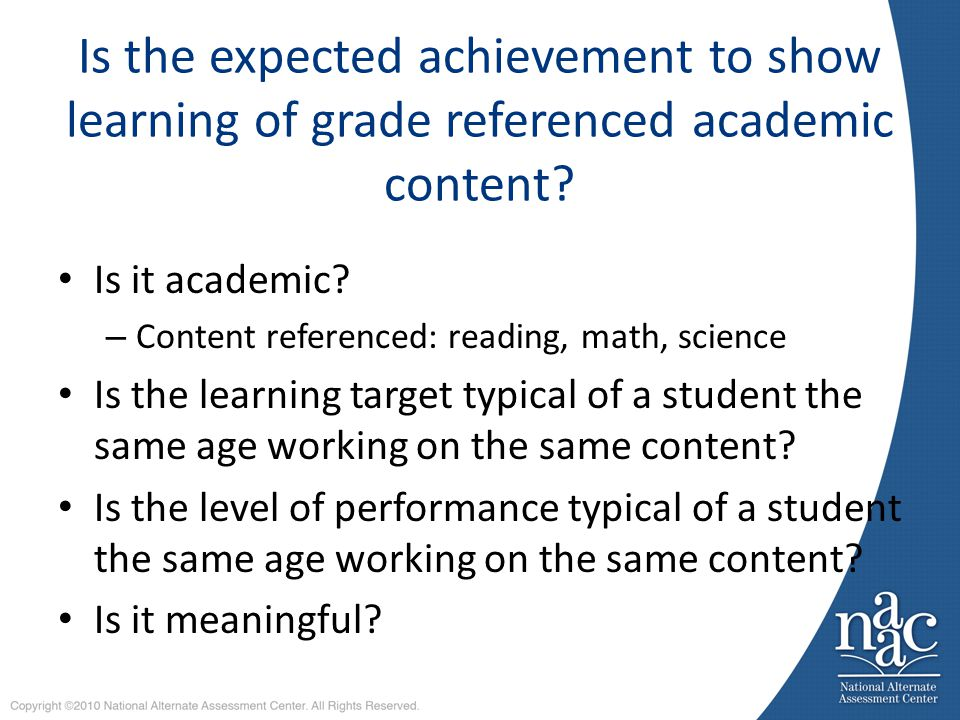Is the expected achievement to show learning of grade referenced academic content.