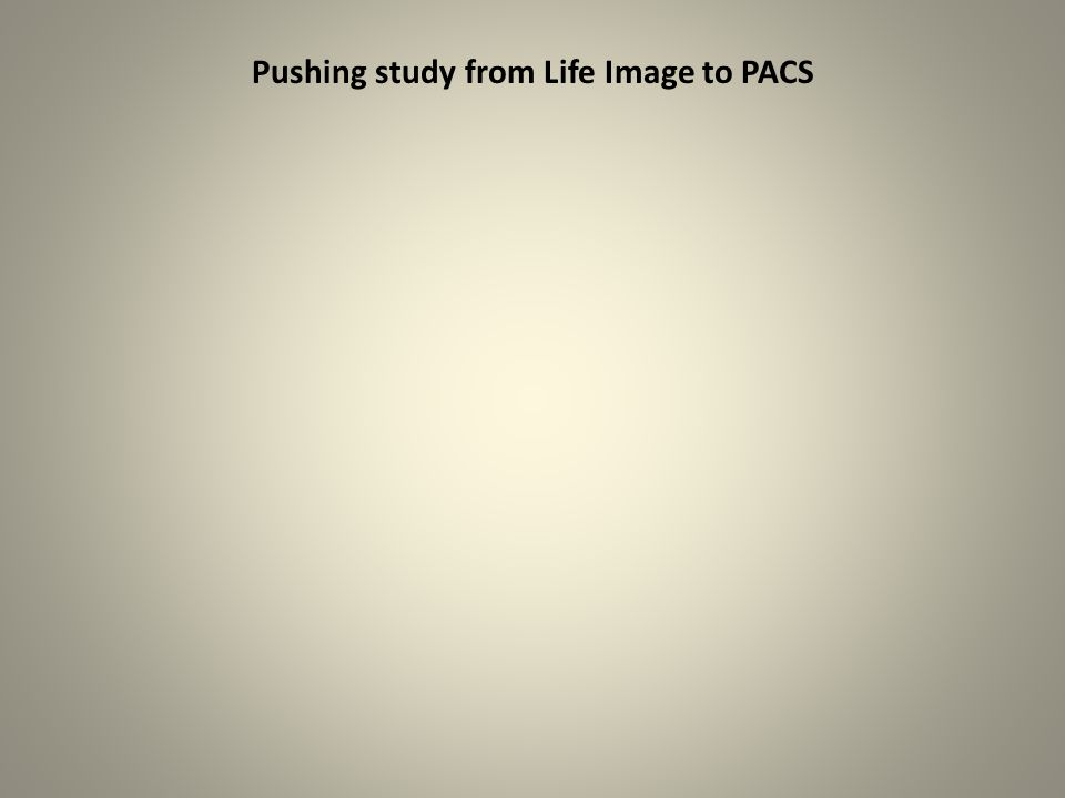Pushing study from Life Image to PACS