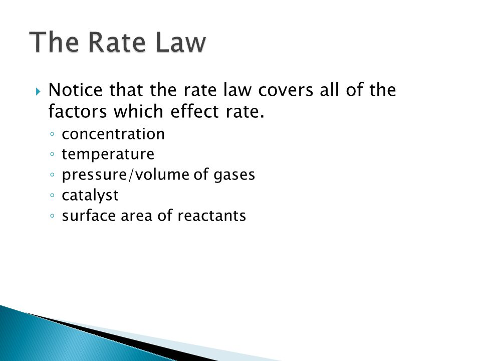 Notice that the rate law covers all of the factors which effect rate.