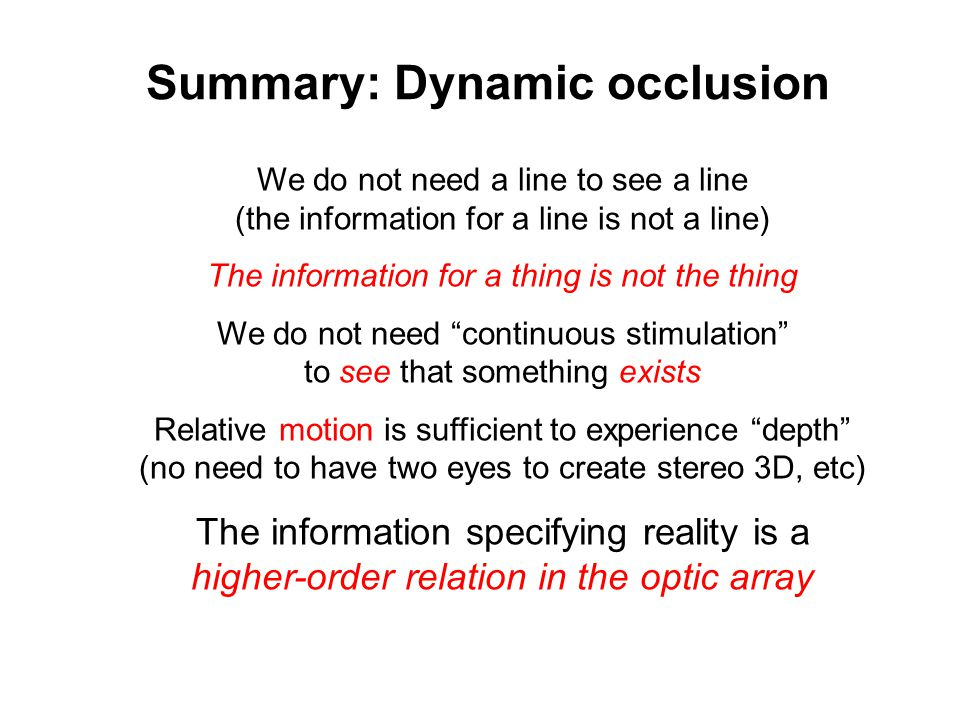 Summary: Dynamic occlusion We do not need a line to see a line (the information for a line is not a line) The information for a thing is not the thing