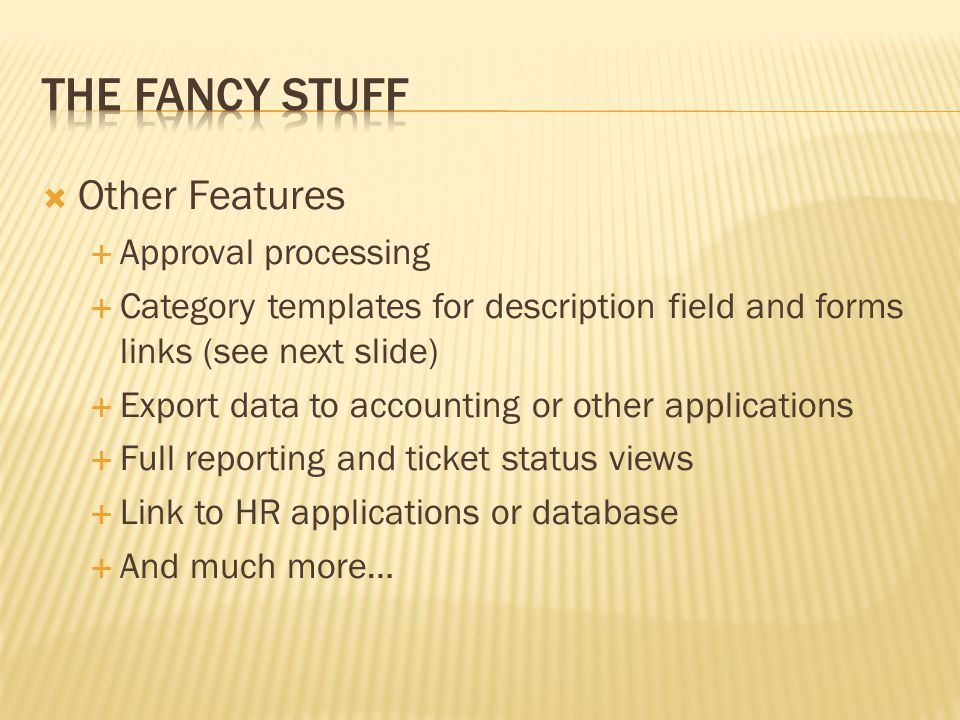 Other Features Approval processing Category templates for description field and forms links (see next slide) Export data to accounting or other applic