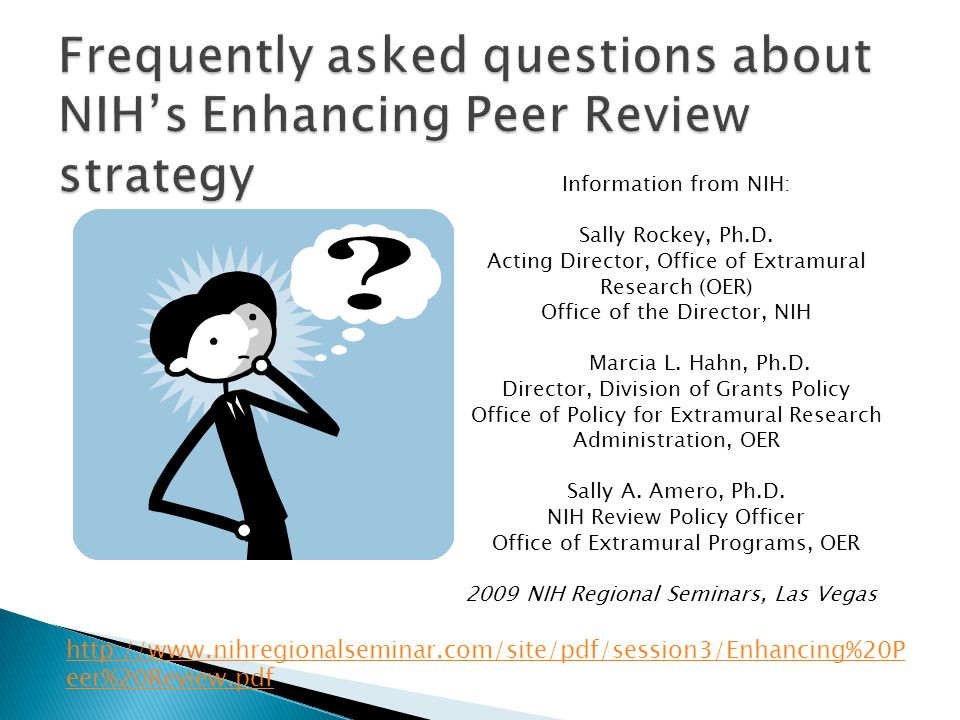 http://www.nihregionalseminar.com/site/pdf/session3/Enhancing%20P eer%20Review.pdf Information from NIH: Sally Rockey, Ph.D.