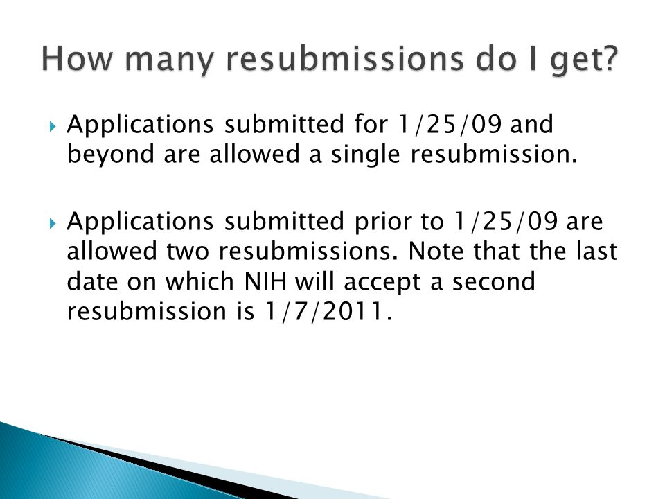 Applications submitted for 1/25/09 and beyond are allowed a single resubmission.
