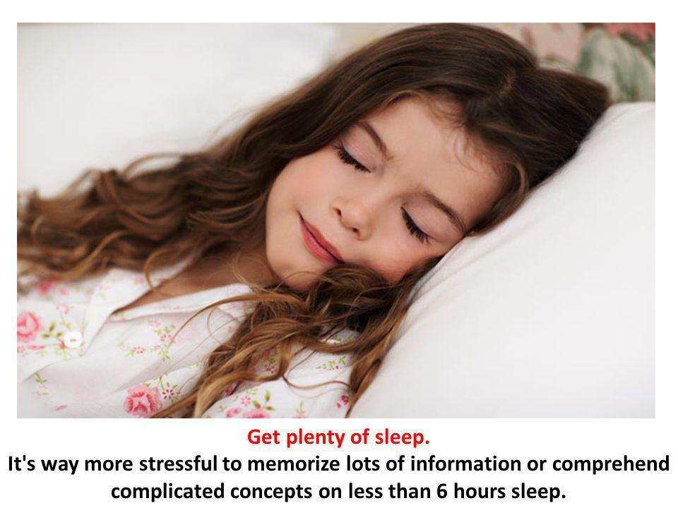 Get plenty of sleep.