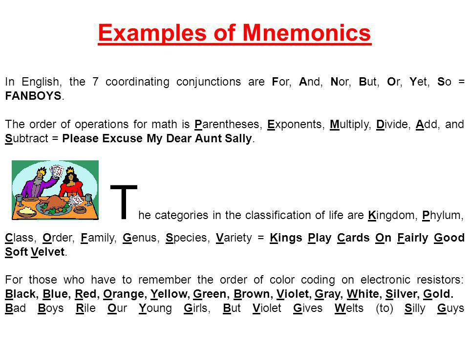 Examples of Mnemonics In English, the 7 coordinating conjunctions are For, And, Nor, But, Or, Yet, So = FANBOYS.
