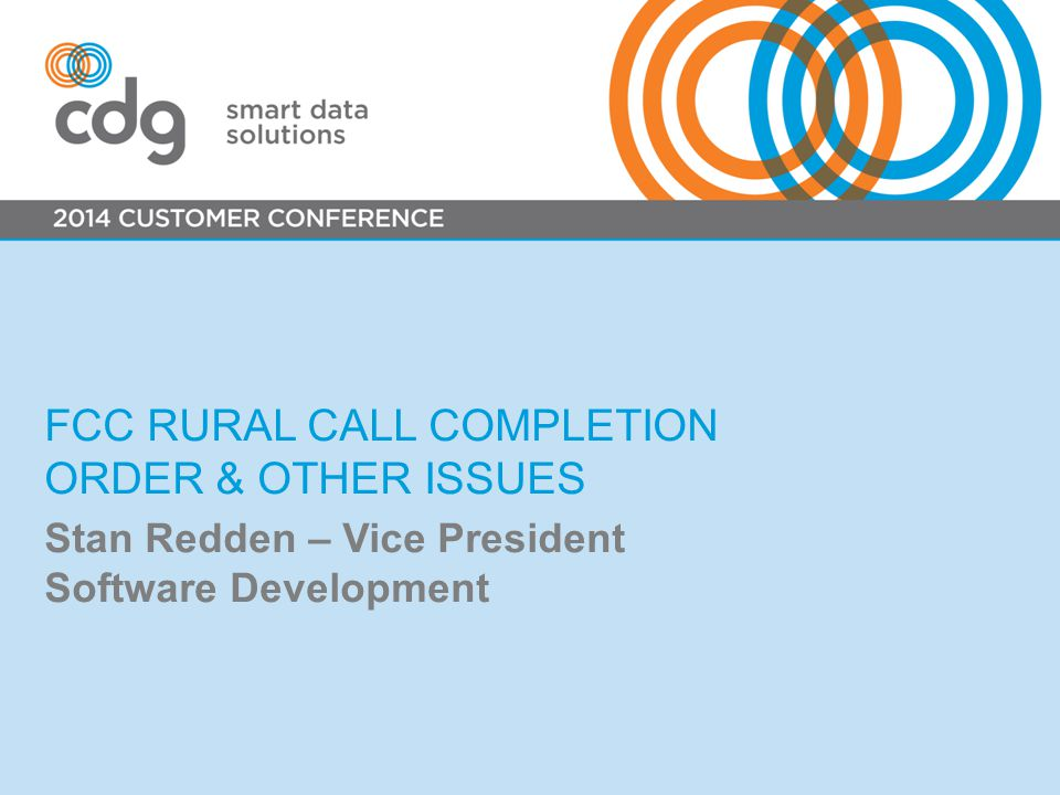 FCC RURAL CALL COMPLETION ORDER & OTHER ISSUES Stan Redden – Vice President Software Development