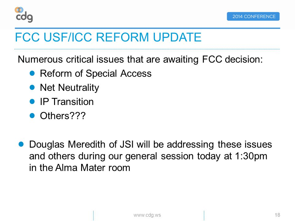 Numerous critical issues that are awaiting FCC decision: Reform of Special Access Net Neutrality IP Transition Others .
