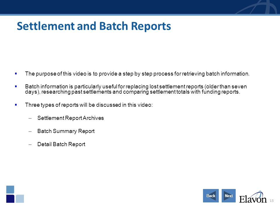 15 Settlement and Batch Reports The purpose of this video is to provide a step by step process for retrieving batch information. Batch information is