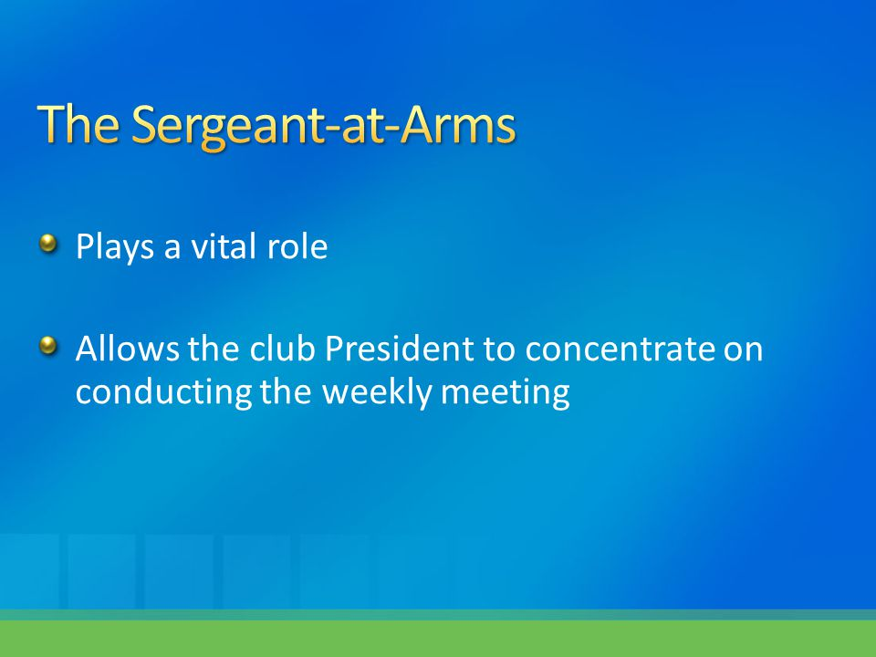 Plays a vital role Allows the club President to concentrate on conducting the weekly meeting