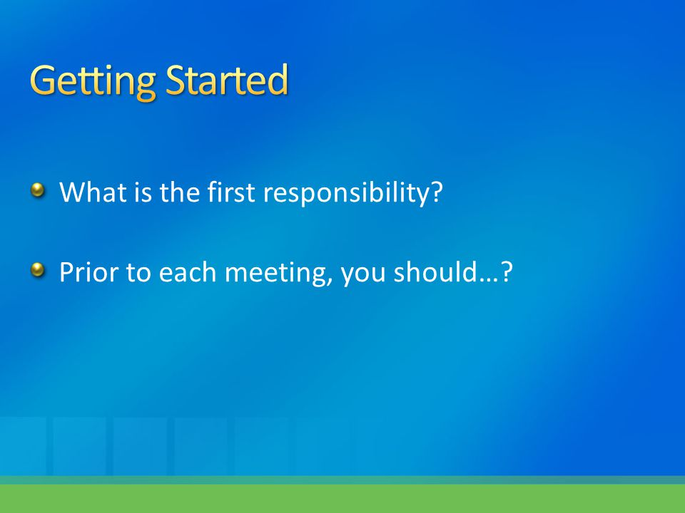 What is the first responsibility? Prior to each meeting, you should…?