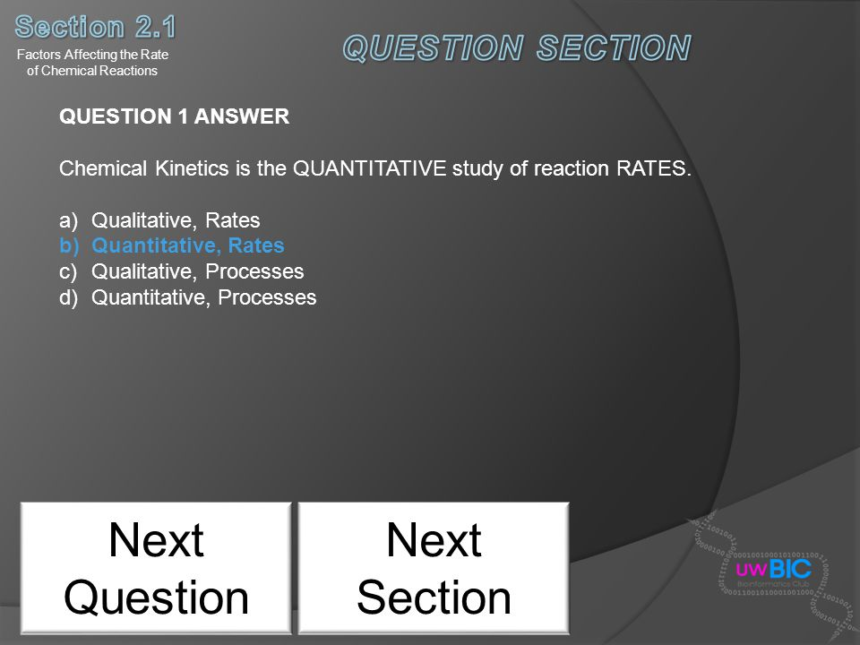 Next Question QUESTION 1 ANSWER Chemical Kinetics is the QUANTITATIVE study of reaction RATES. a)Qualitative, Rates b)Quantitative, Rates c)Qualitativ