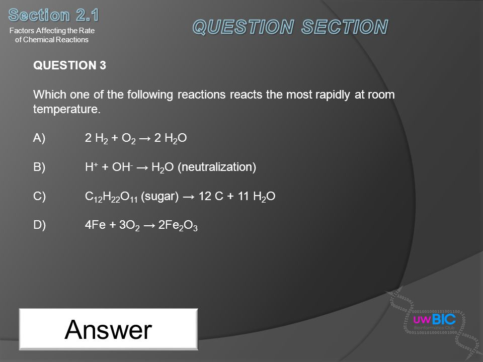 Answer QUESTION 3 Which one of the following reactions reacts the most rapidly at room temperature. A) 2 H 2 + O 2 2 H 2 O B) H + + OH - H 2 O (neutra