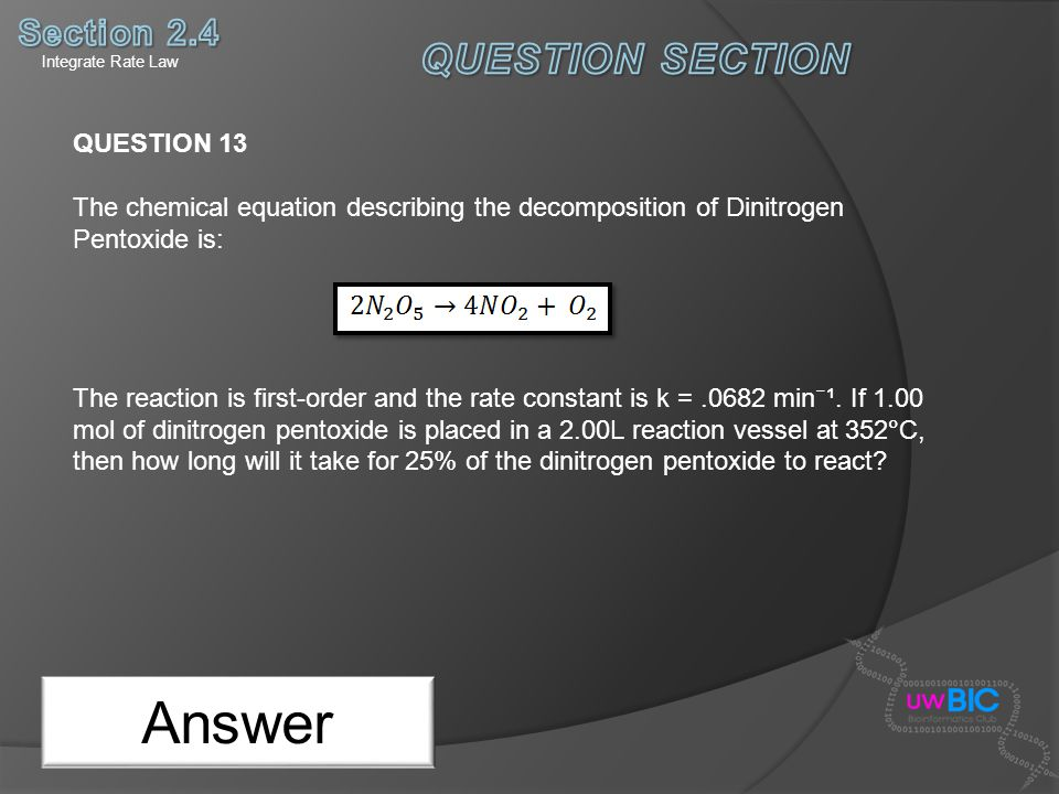Answer QUESTION 13 The chemical equation describing the decomposition of Dinitrogen Pentoxide is: The reaction is first-order and the rate constant is
