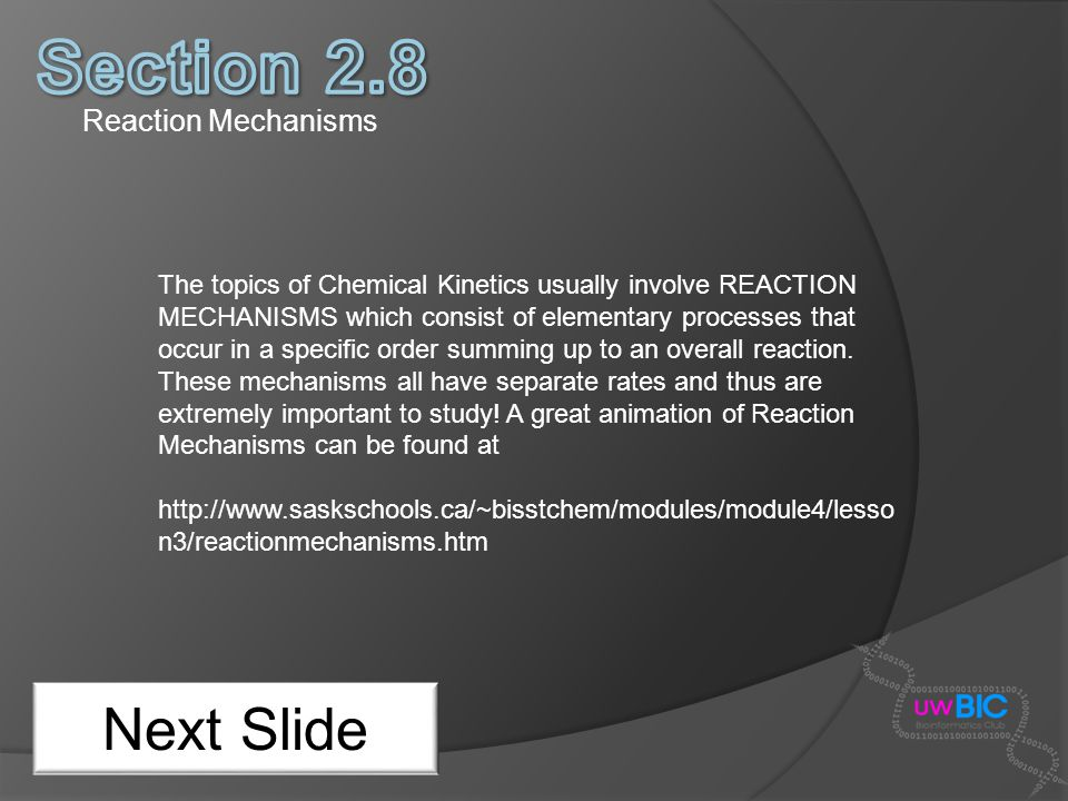Reaction Mechanisms Next Slide The topics of Chemical Kinetics usually involve REACTION MECHANISMS which consist of elementary processes that occur in