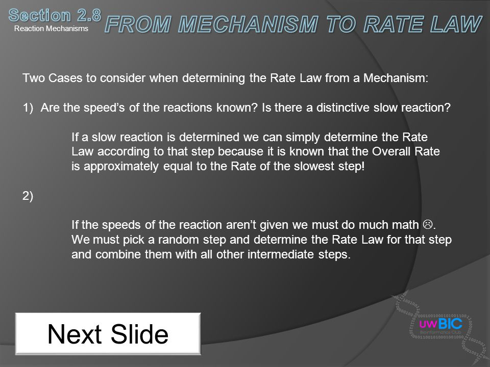 Reaction Mechanisms Next Slide Two Cases to consider when determining the Rate Law from a Mechanism: 1)Are the speeds of the reactions known? Is there