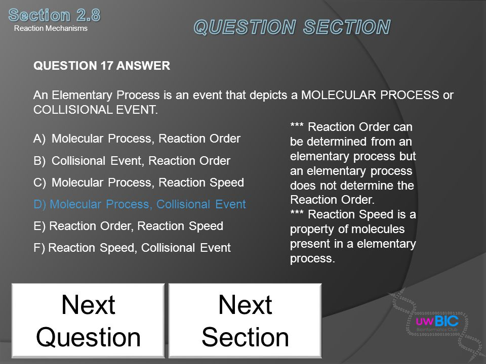Next Question QUESTION 17 ANSWER An Elementary Process is an event that depicts a MOLECULAR PROCESS or COLLISIONAL EVENT. A)Molecular Process, Reactio