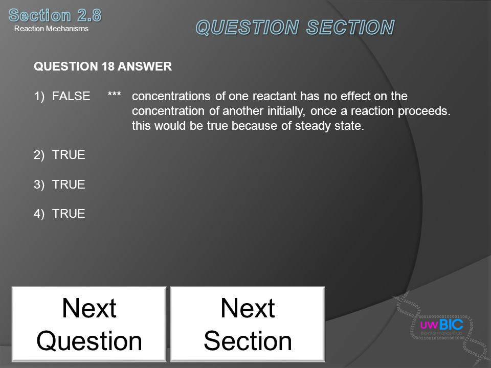 Next Question QUESTION 18 ANSWER 1)FALSE *** concentrations of one reactant has no effect on the concentration of another initially, once a reaction p