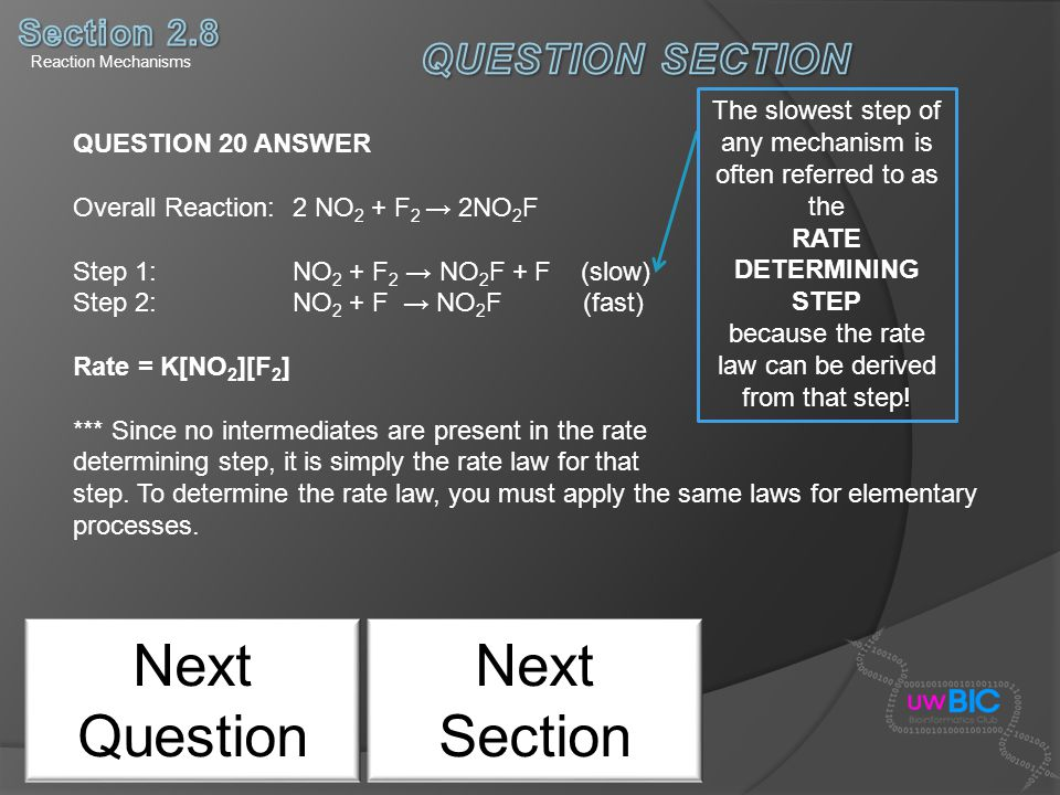 Next Question QUESTION 20 ANSWER Overall Reaction: 2 NO 2 + F 2 2NO 2 F Step 1: NO 2 + F 2 NO 2 F + F (slow) Step 2: NO 2 + F NO 2 F (fast) Rate = K[N