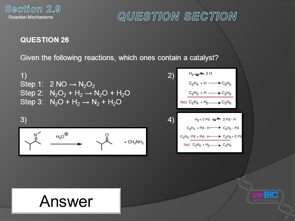 Answer QUESTION 26 Given the following reactions, which ones contain a catalyst? 1)2) Step 1: 2 NO N 2 O 2 Step 2: N 2 O 2 + H 2 N 2 O + H 2 O Step 3: