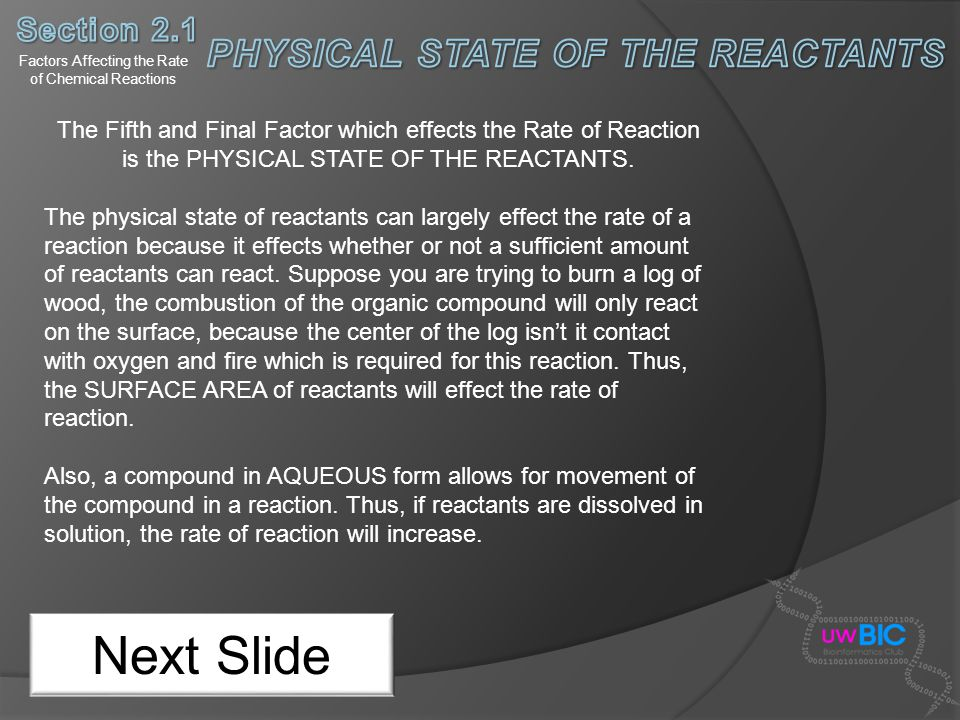 Factors Affecting the Rate of Chemical Reactions Next Slide The Fifth and Final Factor which effects the Rate of Reaction is the PHYSICAL STATE OF THE