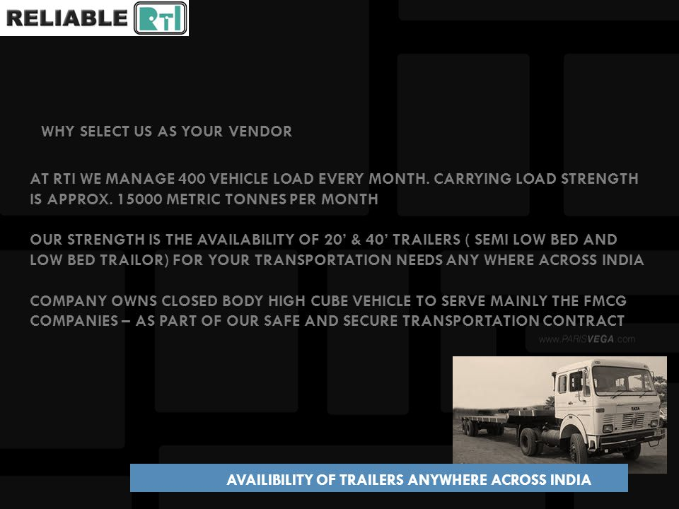 WHY SELECT US AS YOUR VENDOR 400 15000 WHY SELECT US AS YOUR VENDOR AT RTI WE MANAGE 400 VEHICLE LOAD EVERY MONTH. CARRYING LOAD STRENGTH IS APPROX. 1