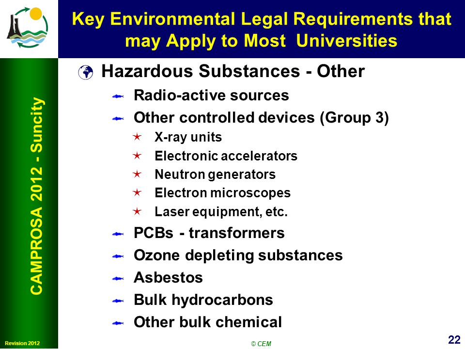 22 Revision 2012 CAMPROSA 2012 - Suncity Key Environmental Legal Requirements that may Apply to Most Universities Hazardous Substances - Other Radio-a
