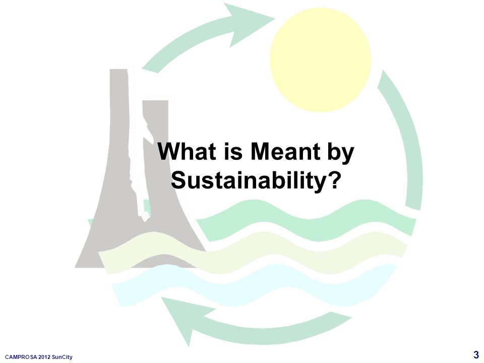 3 CAMPROSA 2012 SunCity What is Meant by Sustainability