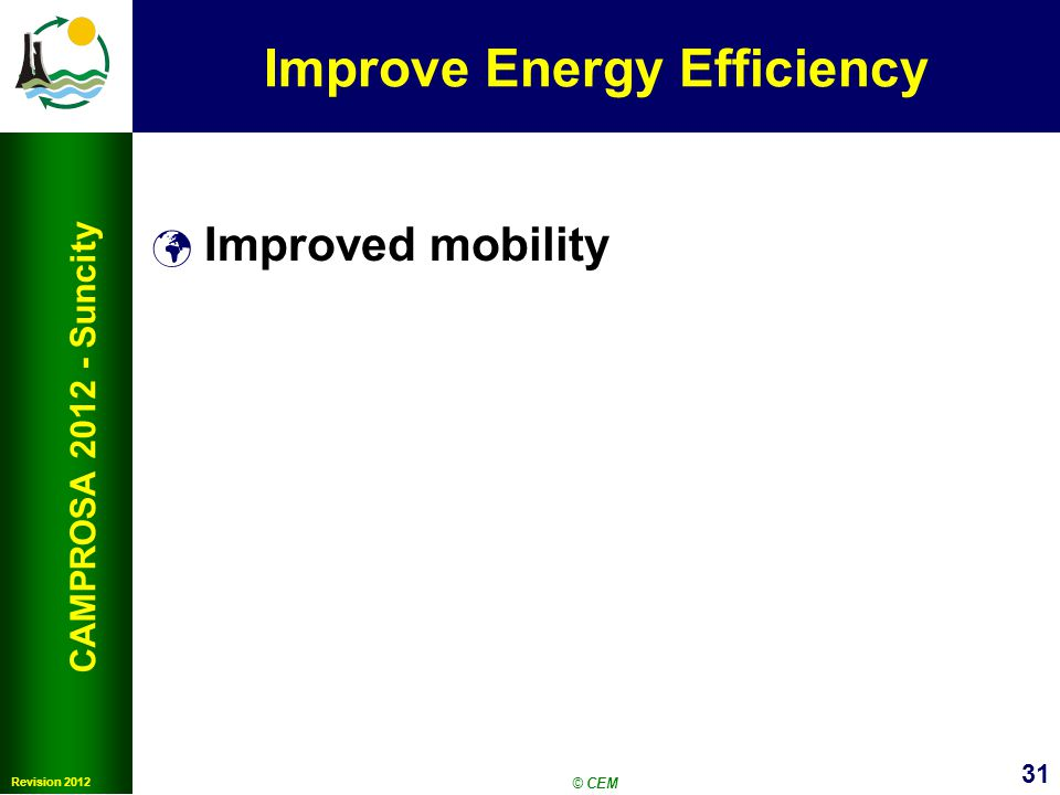 31 Revision 2012 CAMPROSA 2012 - Suncity Improve Energy Efficiency Improved mobility © CEM