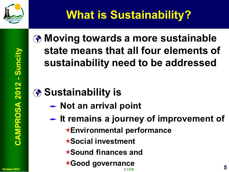 5 Revision 2012 CAMPROSA 2012 - Suncity What is Sustainability.