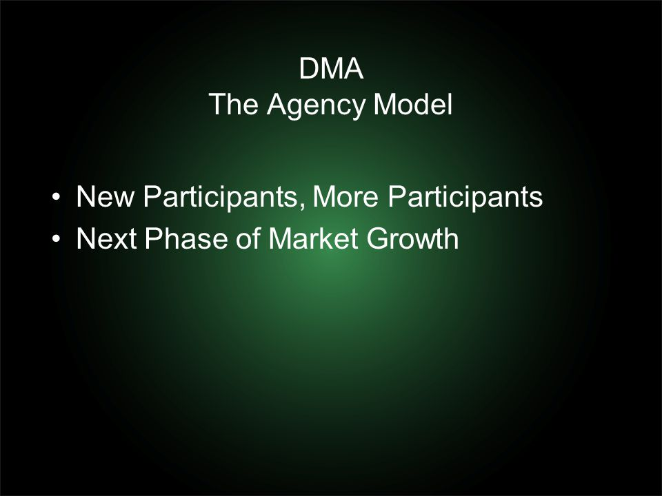 DMA The Agency Model New Participants, More Participants Next Phase of Market Growth