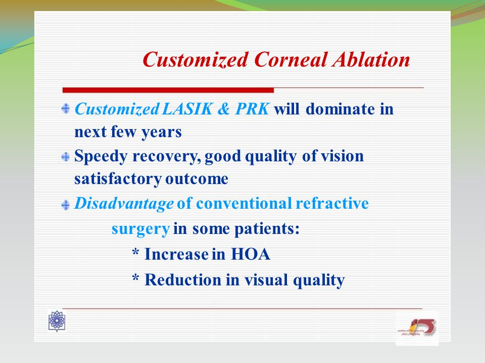 ٤٩ Customized Corneal Ablation Customized LASIK & PRK will dominate in next few years Speedy recovery, good quality of vision satisfactory outcome Dis